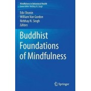 Buddhist Foundations of Mindfulness by Edo Shonin
