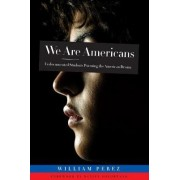 We are Americans by William Perez