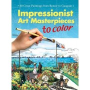 Impressionist Art Masterpieces to Color: 60 Great Paintings from Renoir to Gauguin