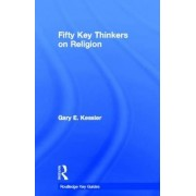 Fifty Key Thinkers on Religion by Gary E. Kessler
