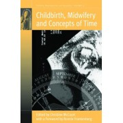 Childbirth, Midwifery and Concepts of Time by Christine McCourt