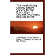 The North Riding Society Record Society for the Publication of Original Documents Relating to the by Anonymous