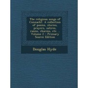 The Religious Songs of Connacht. a Collection of Poems, Stories, Prayers, Satires, Ranns, Charms, Etc. .. Volume 2 by Douglas Hyde