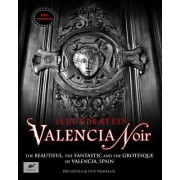 Valencia Noir - The Beautiful, the Fantastic and the Grotesque of Valencia, Spain