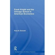 Frank Knight and the Chicago School in American Economics by Ross B. Emmett