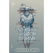So Dark, the Con of Man by Jonathan K Wade