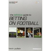 "Kevin Pullein The Definitive Guide to Betting on Football (""Racing Post"" Expert Series)"
