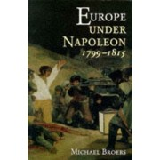 Europe Under Napoleon, 1799-1815 by Mike Broers