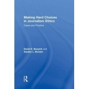Making Hard Choices in Journalism Ethics by Sandra L. Borden