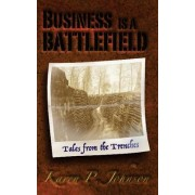 Business Is a Battlefield: Tales from the Trenches