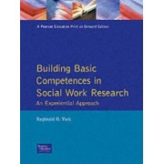 Building Basic Competencies in Social Work Research by Reginald O. York