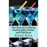 The Secret to Being Fashionably Sober and Fabulous by Rachel Black