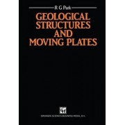 Geological Structures and Moving Plates by Professor R. G. Park