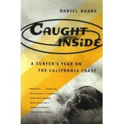 Caught inside: a Surfer's Year on the California Coast by Daniel Duane