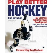Play Better Hockey: 50 Essential Skills for Player Development by Ron Davidson