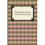 The Best Short Stories of Fyodor Dostoyevsky by Fyodor Dostoyevsky