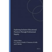 Exploring Inclusive Educational Practices Through Professional Inquiry by Gordon L Porter