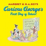 Curious George's First Day of School by H A Rey