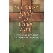A Concise Guide to Canon Law by Kevin E. McKenna