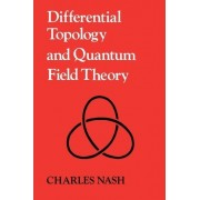 Differential Topology and Quantum Field Theory by Charles Nash