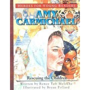 Amy Carmichael Rescuing the Children (Heroes for Young Readers) by Renee Meloche
