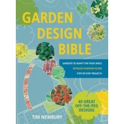 Garden Design Bible: 40 Great Off-The-Peg Designs Detailed Planting Plans Step-By-Step Projects Gardens to Adapt for Your Space