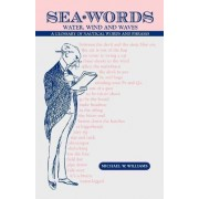 Sea Words. Water, Wind and Waves a Glossary of Nautical Words and Phrases by W Michael Williams