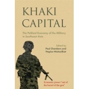 Khaki Capital: The Political Economy of the Military in Southeast Asia 2017 by Paul Chambers