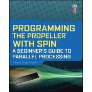 Programming the Propeller with Spin: A Beginner's Guide to Parallel Processing by Harprit Singh Sandhu