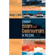 Current Issues and Controversies in Policing by Michael D. White