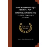 Slave Narratives Georgia Narratives Part 4: Slave Narratives: A Folk History of Slavery in the United States from Interviews with Former Slaves Georgi