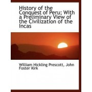 History of the Conquest of Peru; With a Preliminary View of the Civilization of the Incas by William Hickling Prescott