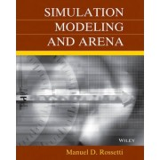 Simulation Modeling and Arena by Manuel D. Rossetti
