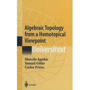 Algebraic Topology from a Homotopical Viewpoint by Marcelo Alberto Aguilar