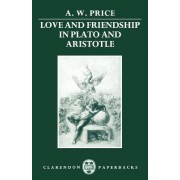 Love and Friendship in Plato and Aristotle by A. W. Price