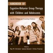 Handbook of Cognitive-behavior Group Therapy with Children and Adolescents by Ray W. Christner