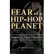 Fear of a Hip Hop Planet by D. Marvin Jones