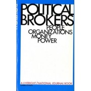 Political Brokers: People, Organizations, Money, and Power by National Journal