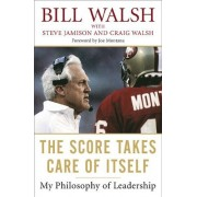 Bill Walsh The Score Takes Care of Itself: My Philosophy of Leadership