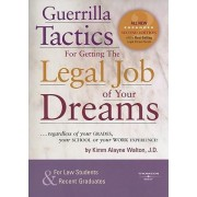 Guerrilla Tactics for Getting the Legal Job of Your Dreams by Kimm Alayne Walton