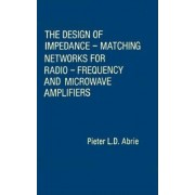 The Design of Impedance-matching Networks for Radio-frequency and Microwave Amplifiers by Pieter Abrie