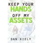 Keep Your Hands Off My Assets by Dan Kiely