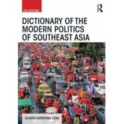 Dictionary of the Modern Politics of Southeast Asia by Joseph Liow