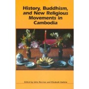 History,Buddhism,and New Religious Movements in Cambodia by John Marston