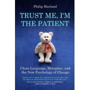 Trust Me, I'm the Patient by Philip Harland