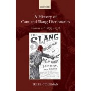 A History of Cant and Slang Dictionaries: 1859-1936 Volume III by Julie Coleman