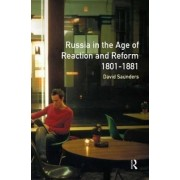 Russia in the Age of Reaction and Reform, 1801-1881 by David Saunders