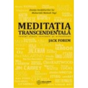Meditatia Transcedentala. Esenta Invataturilor Lui Maharishi Mahesh Yogi - Jack Forem