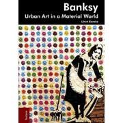 Banksy. Urban Art in a Material World