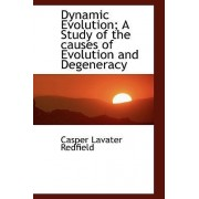 Dynamic Evolution; A Study of the Causes of Evolution and Degeneracy by Casper Lavater Redfield